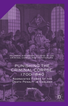 Punishing the Criminal Corpse, 1700-1840 : Aggravated Forms of the Death Penalty in England, EPUB eBook