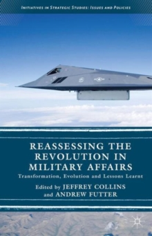 Reassessing the Revolution in Military Affairs : Transformation, Evolution and Lessons Learnt, Hardback Book