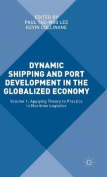 Dynamic Shipping and Port Development in the Globalized Economy : Volume 1: Applying Theory to Practice in Maritime Logistics, Hardback Book