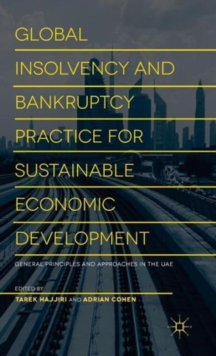 Global Insolvency and Bankruptcy Practice for Sustainable Economic Development : General Principles and Approaches in the UAE, Hardback Book