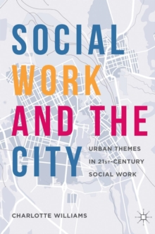 Social Work and the City : Urban Themes in 21st-Century Social Work, Hardback Book