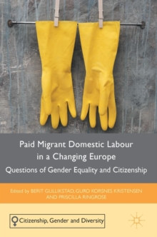 Paid Migrant Domestic Labour in a Changing Europe : Questions of Gender Equality and Citizenship, Hardback Book