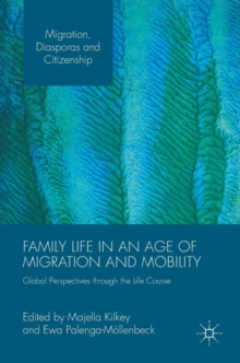 Family Life in an Age of Migration and Mobility : Global Perspectives Through the Life Course, Hardback Book