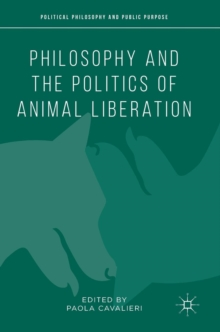 Philosophy and the Politics of Animal Liberation, Hardback Book