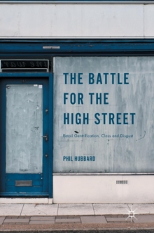 The Battle for the High Street : Retail Gentrification, Class and Disgust, Hardback Book