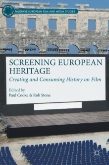 Screening European Heritage : Creating and Consuming History on Film, Hardback Book