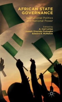 African State Governance : Subnational Politics and National Power, Hardback Book