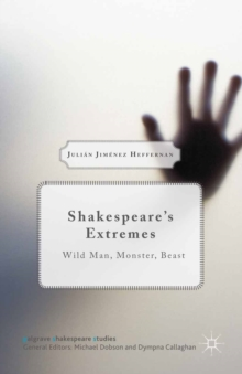 Shakespeare's Extremes : Wild Man, Monster, Beast, PDF eBook
