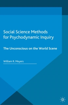 Social Science Methods for Psychodynamic Inquiry : The Unconscious on the World Scene, PDF eBook