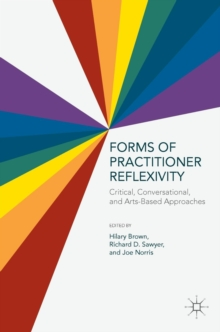 Forms of Practitioner Reflexivity : Critical, Conversational, and Arts-Based Approaches, Hardback Book
