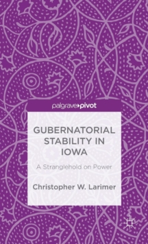 Gubernatorial Stability in Iowa: A Stranglehold on Power, Hardback Book
