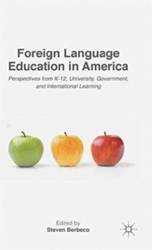 Foreign Language Education in America : Perspectives from K-12, University, Government, and International Learning, Hardback Book