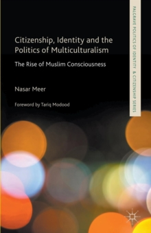 Citizenship, Identity and the Politics of Multiculturalism : The Rise of Muslim Consciousness, Paperback Book