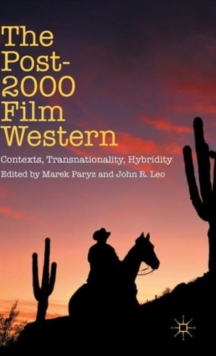 The Post-2000 Film Western : Contexts, Transnationality, Hybridity, Hardback Book