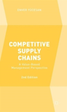 Competitive Supply Chains : A Value-Based Management Perspective, Hardback Book