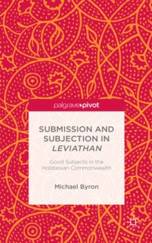 Submission and Subjection in Leviathan : Good Subjects in the Hobbesian Commonwealth, Hardback Book