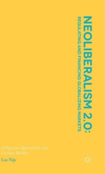 Neoliberalism 2.0: Regulating and Financing Globalizing Markets : A Pigovian Approach for 21st Century Markets, Hardback Book