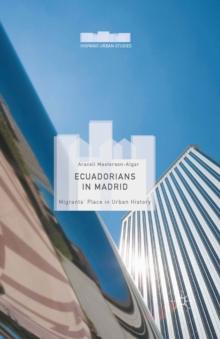 Ecuadorians in Madrid : Migrants' Place in Urban History