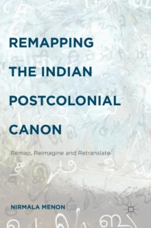 Remapping the Indian Postcolonial Canon : Re-Map, Re-Imagine and Re-Translate, Hardback Book