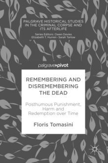 Remembering and Dismembering the Dead : Posthumous punishment, harm and redemption over time, EPUB eBook