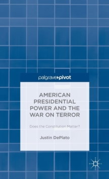 American Presidential Power and the War on Terror: Does the Constitution Matter?, Hardback Book