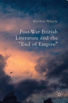 "Post-War British Literature and the ""End of Empire"", Hardback Book"