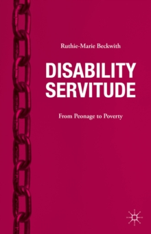 Disability Servitude : From Peonage to Poverty, Hardback Book