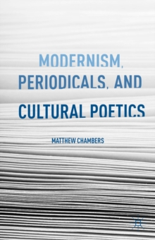 Modernism, Periodicals, and Cultural Poetics, Hardback Book
