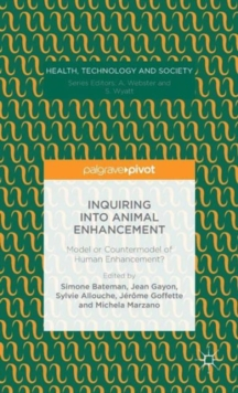 Inquiring into Animal Enhancement : Model or Countermodel of Human Enhancement?, Hardback Book