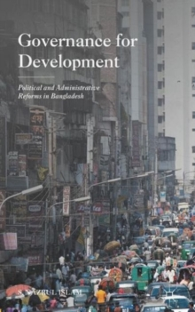 Governance for Development : Political and Administrative Reforms in Bangladesh, Hardback Book