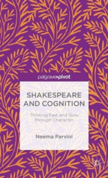 Shakespeare and Cognition : Thinking Fast and Slow Through Character, Hardback Book