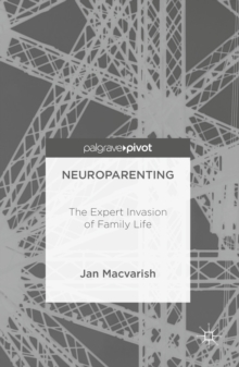 Neuroparenting : The Expert Invasion of Family Life, PDF eBook