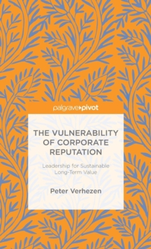 The Vulnerability of Corporate Reputation : Leadership for Sustainable Long-Term Value, Hardback Book
