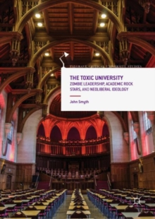 The Toxic University : Zombie Leadership, Academic Rock Stars and Neoliberal Ideology, EPUB eBook