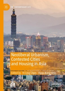 Neoliberal Urbanism, Contested Cities and Housing in Asia, EPUB eBook