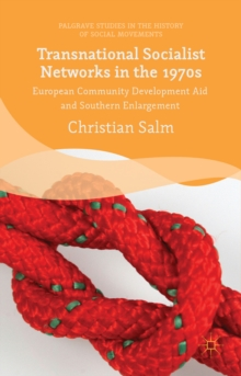 Transnational Socialist Networks in the 1970s : European Community Development Aid and Southern Enlargement, Hardback Book