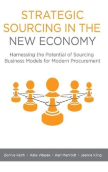 Strategic Sourcing in the New Economy : Harnessing the Potential of Sourcing Business Models for Modern Procurement, Hardback Book