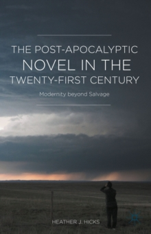 The Post-Apocalyptic Novel in the Twenty-First Century : Modernity beyond Salvage, Hardback Book