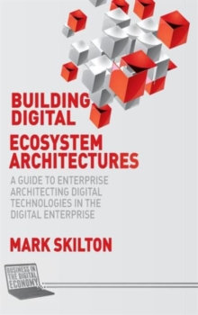 Building Digital Ecosystem Architectures : A Guide to Enterprise Architecting Digital Technologies in the Digital Enterprise, Hardback Book