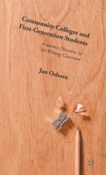 Community Colleges and First-Generation Students : Academic Discourse in the Writing Classroom, Hardback Book