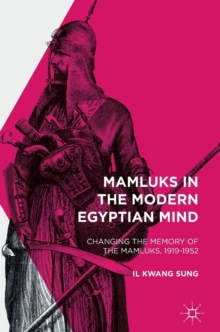 Mamluks in the Modern Egyptian Mind : Changing the Memory of the Mamluks, 1919-1952, Hardback Book