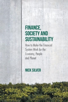 Finance, Society and Sustainability : How to Make the Financial System Work for the Economy, People and Planet, Hardback Book