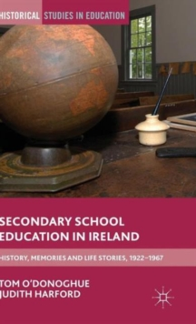 Secondary School Education in Ireland : History, Memories and Life Stories, 1922 - 1967, Hardback Book