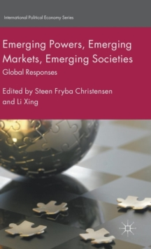 Emerging Powers, Emerging Markets, Emerging Societies : Global Responses, Hardback Book