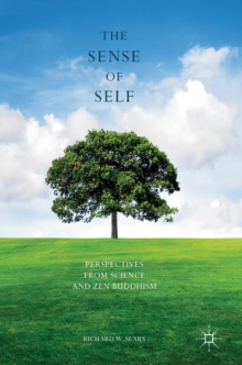 The Sense of Self : Perspectives from Science and Zen Buddhism, Hardback Book