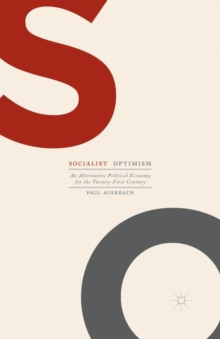 Socialist Optimism : An Alternative Political Economy for the Twenty-First Century, Paperback / softback Book