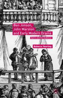 Ben Jonson, John Marston and Early Modern Drama : Satire and the Audience, Hardback Book