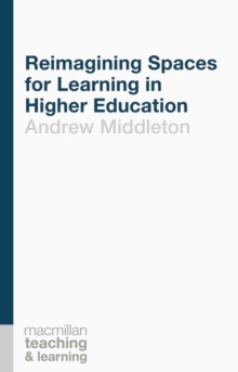 Reimagining Spaces for Learning in Higher Education, Paperback Book