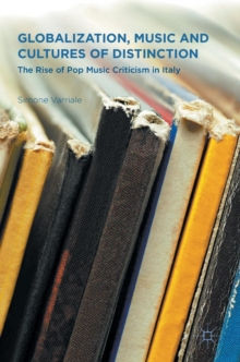 Globalization, Music and Cultures of Distinction : The Rise of Pop Music Criticism in Italy, Hardback Book