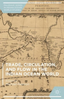 Trade, Circulation, and Flow in the Indian Ocean World, Hardback Book